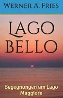 Lago bello: Begegnungen am Lago Maggiore