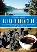 Urchuchi Tessin und Misox: Südschweizer Restaurants mit Gerichten und Geschichten