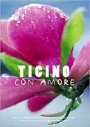 Ticino con Amore - Reiseführer D/I: Kulinarische Streifzüge zwischen dem Lago Maggiore und dem Lago di Lugano...